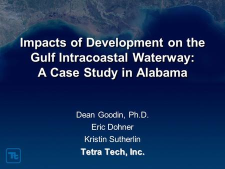 Impacts of Development on the Gulf Intracoastal Waterway: A Case Study in Alabama Dean Goodin, Ph.D. Eric Dohner Kristin Sutherlin Tetra Tech, Inc.