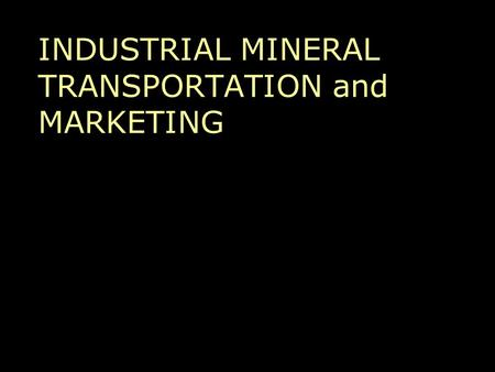 INDUSTRIAL MINERAL TRANSPORTATION and MARKETING. TRANSPORTATION CONCEPTS Overall transport is 21% of US economy Often >50% of delivered IM cost Bulk versus.