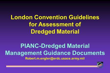 London Convention Guidelines for Assessment of Dredged Material PIANC-Dredged Material Management Guidance Documents