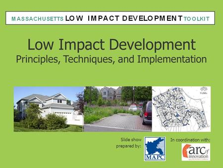 Low Impact Development Principles, Techniques, and Implementation Slide show prepared by: In coordination with: