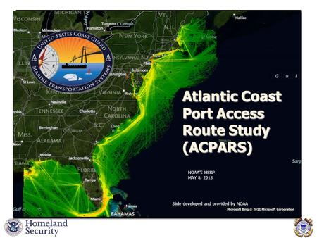 Atlantic Coast Port Access Route Study (ACPARS) Slide developed and provided by NOAA NOAA'S HSRP MAY 8, 2013.