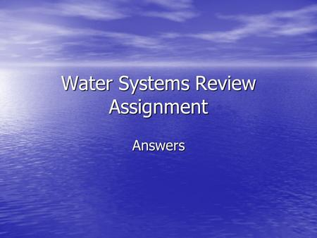 Water Systems Review Assignment Answers. How much of Earth's supply of water is ocean water? 97.2% 97.2%
