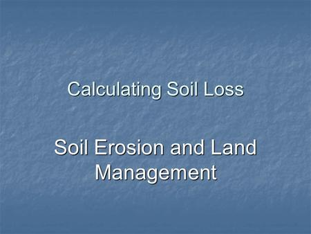 Calculating Soil Loss Soil Erosion and Land Management.