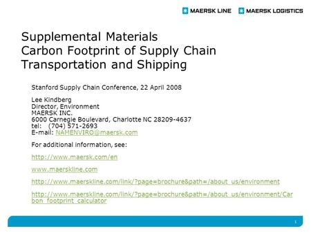 1 Supplemental Materials Carbon Footprint of Supply Chain Transportation and Shipping Stanford Supply Chain Conference, 22 April 2008 Lee Kindberg Director,