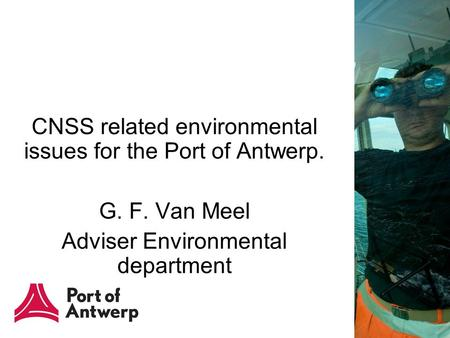 CNSS related environmental issues for the Port of Antwerp. G. F. Van Meel Adviser Environmental department.