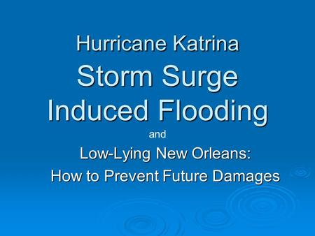 Hurricane Katrina Storm Surge Induced Flooding Low-Lying New Orleans: How to Prevent Future Damages and.