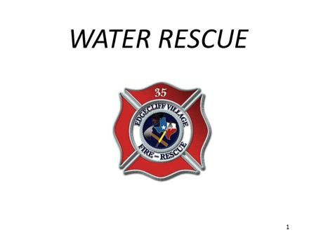 1 WATER RESCUE. 2 Water Rescue Need for water rescue awareness – Most FD's have some body of water – Potential for flooding – Many water incidents require.