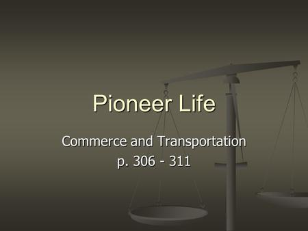 Pioneer Life Commerce and Transportation p. 306 - 311.