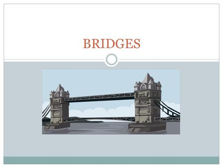 BRIDGES. What is a bridge? A bridge is a way to get across something It can span a canyon, waterway, or road.