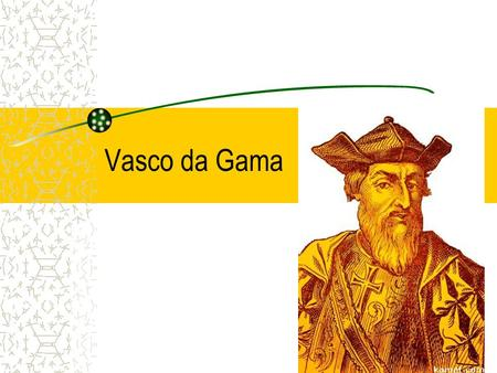 Vasco da Gama. Biography Born in Sines, a Province of Alemitejo, Portugal in 1469. Father Estavo was explorer who was entrusted with the mission to find.