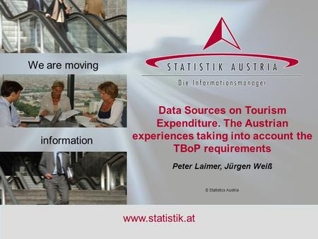 S T A T I S T I C S A U S T R I A Workshop, 17-20 July 2006 (UNWTO/Madrid) Figure 1 www.statistik.at Data Sources on Tourism Expenditure. The Austrian.