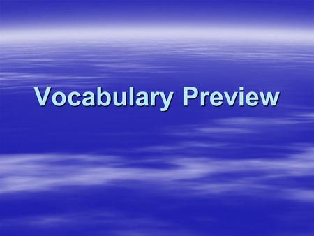 Vocabulary Preview. Physical Features  A physical feature is a type of land or waterway.
