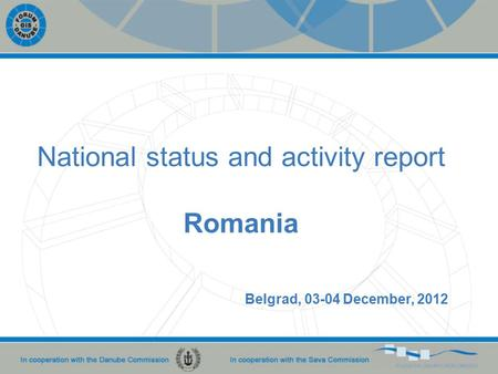 National status and activity report Romania Belgrad, 03-04 December, 2012.