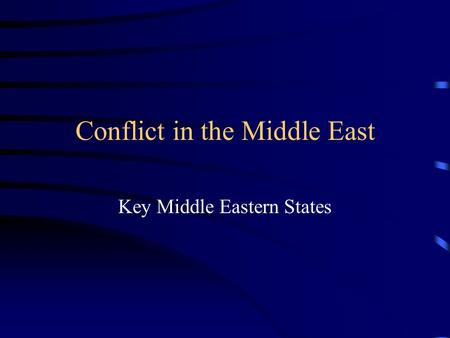 Conflict in the Middle East Key Middle Eastern States.