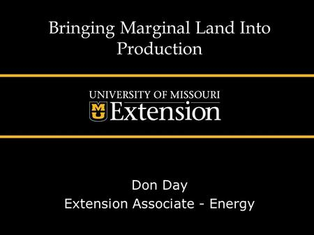 Bringing Marginal Land Into Production Don Day Extension Associate - Energy.