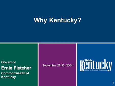 1 Why Kentucky? Governor Ernie Fletcher Commonwealth of Kentucky September 28-30, 2004.