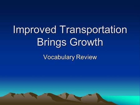 Improved Transportation Brings Growth Vocabulary Review.
