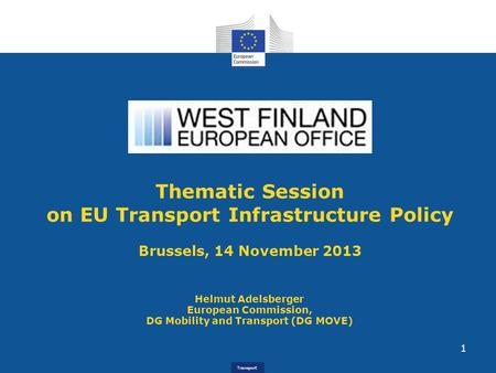 Transport Helmut Adelsberger European Commission, DG Mobility and Transport (DG MOVE) Thematic Session on EU Transport Infrastructure Policy Brussels,