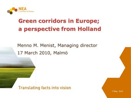 7 May, 2015 Green corridors in Europe; a perspective from Holland Menno M. Menist, Managing director 17 March 2010, Malmö.