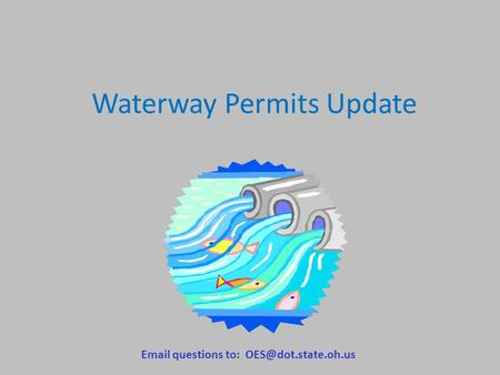 Waterway Permits Update  questions to: