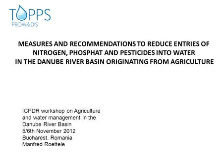 MEASURES AND RECOMMENDATIONS TO REDUCE ENTRIES OF NITROGEN, PHOSPHAT AND PESTICIDES INTO WATER IN THE DANUBE RIVER BASIN ORIGINATING FROM AGRICULTURE ICPDR.