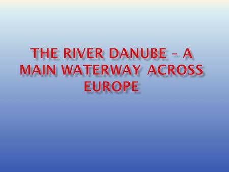  The Danube is one of Europe's great rivers-and since the Main-Danube Canal opened in 1992, ships have been able to navigate all the way from Amsterdam.
