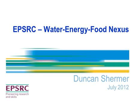 EPSRC – Water-Energy-Food Nexus Duncan Shermer July 2012.