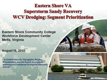 "US Army Corps of Engineers BUILDING STRONG ® Eastern Shore Community College Workforce Development Center Melfa, Virginia August 16, 2013 "" A Unified Voice."