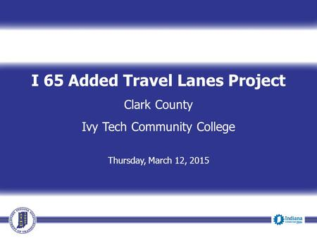 I 65 Added Travel Lanes Project Clark County Ivy Tech Community College Thursday, March 12, 2015.