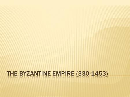THE BYZANTINE EMPIRE ( )