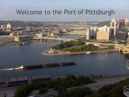 Port of Pittsburgh Commission James R. McCarville Met Coke Conference – Pittsburgh November 2, 2010 Welcome to the Port of Pittsburgh.