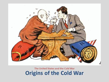 Origins of the Cold War The United States and the Cold War.