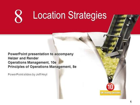 1 8 8 Location Strategies PowerPoint presentation to accompany Heizer and Render Operations Management, 10e Principles of Operations Management, 8e PowerPoint.