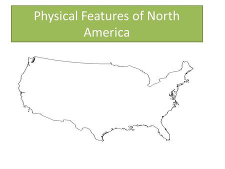 Physical Features of North America. Georgia Performance Standard SS4G1a. Locate major physical features of the United States to include Atlantic Coastal.
