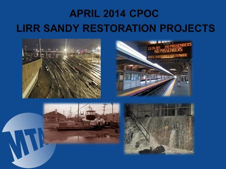APRIL 2014 CPOC LIRR SANDY RESTORATION PROJECTS. Active LIRR Sandy Projects PROJECT EAC Traction Power Substations64.1M Long Beach Branch Systems 56.4M.