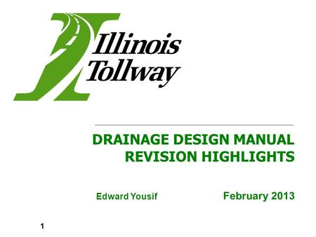 Edward Yousif February 2013 DRAINAGE DESIGN MANUAL REVISION HIGHLIGHTS 1.