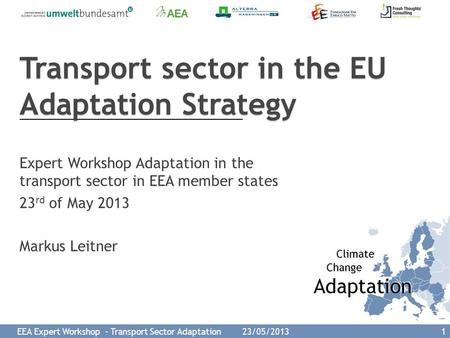 EEA Expert Workshop - Transport Sector Adaptation 23/05/2013 1 Expert Workshop Adaptation in the transport sector in EEA member states 23 rd of May 2013.