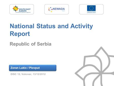 National Status and Activity Report Republic of Serbia Zoran Lukic / Plovput DISC 12, Vukovar, 13/12/2012.