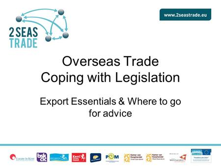 Overseas Trade Coping with Legislation Export Essentials & Where to go for advice.
