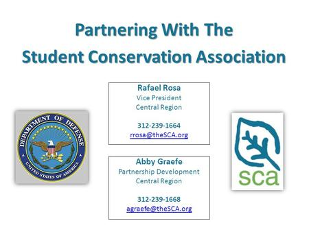 Abby Graefe Partnership Development Central Region 312-239-1668 Partnering With The Student Conservation Association Rafael Rosa Vice.
