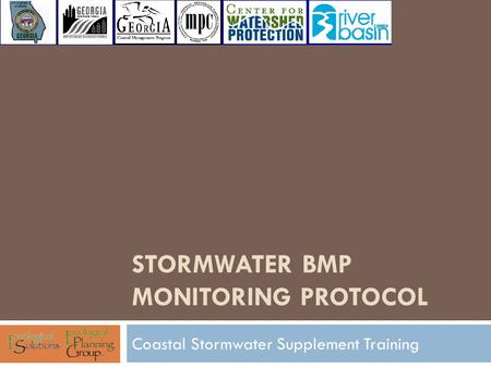 STORMWATER BMP MONITORING PROTOCOL Coastal Stormwater Supplement Training.