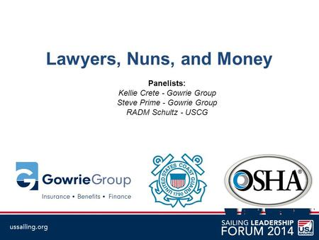 Lawyers, Nuns, and Money Panelists: Kellie Crete - Gowrie Group Steve Prime - Gowrie Group RADM Schultz - USCG 1.