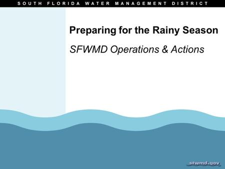 Preparing for the Rainy Season SFWMD Operations & Actions.