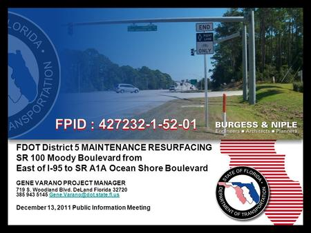 FDOT District 5 MAINTENANCE RESURFACING SR 100 Moody Boulevard from East of I-95 to SR A1A Ocean Shore Boulevard GENE VARANO PROJECT MANAGER 719 S. Woodland.