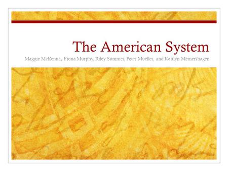 The American System Maggie McKenna, Fiona Murphy, Riley Summer, Peter Mueller, and Kaitlyn Meinershagen.