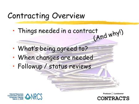 Contracting Overview Things needed in a contract What's being agreed to? When changes are needed Followup / status reviews (And why!)