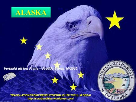 ALASKAALASKA Vertaald uit het Frans – Freddy Storm 10/2010 TRANSLATION FROM FRENCH TO ENGLISH BY VIPUL M DESAI