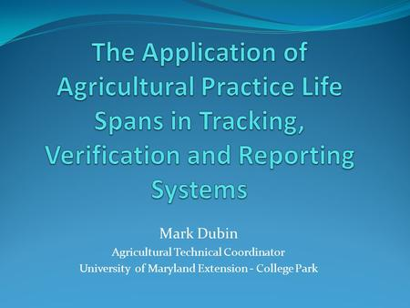 Mark Dubin Agricultural Technical Coordinator University of Maryland Extension - College Park.