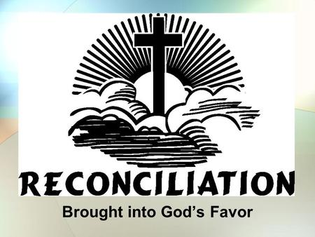 "Brought into God's Favor.  ""the restoration of the favour of God to sinners"" (Thayer)  1a) to reconcile (those who are at variance)  1b) return to."