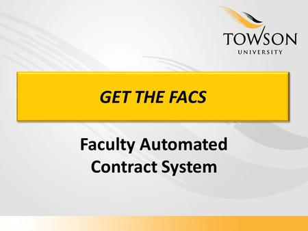 GET THE FACS Faculty Automated Contract System. Becky Mundschenk Senior Application Developer/Analyst Wim Bosma ImageNow Systems.